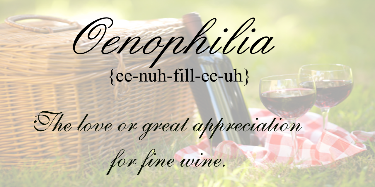 Oenophilia The love or great appreciation for fine wine